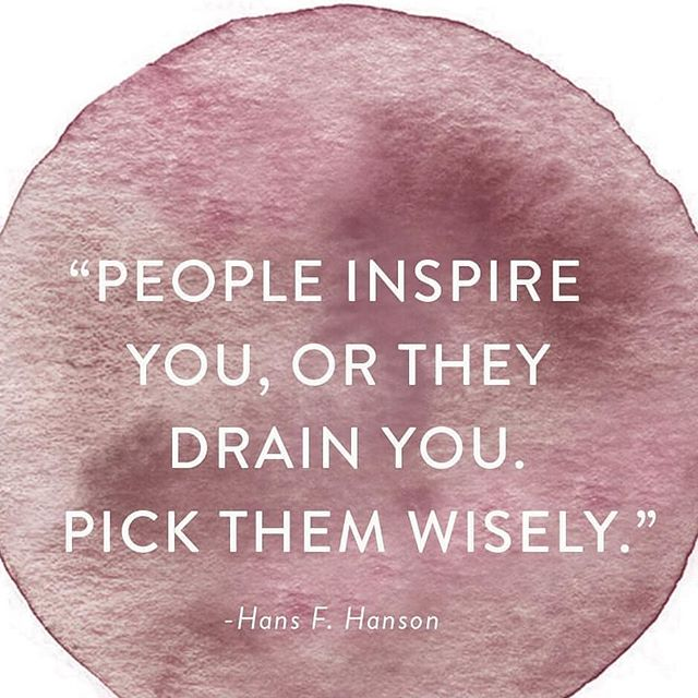 People inspire you or drain you?